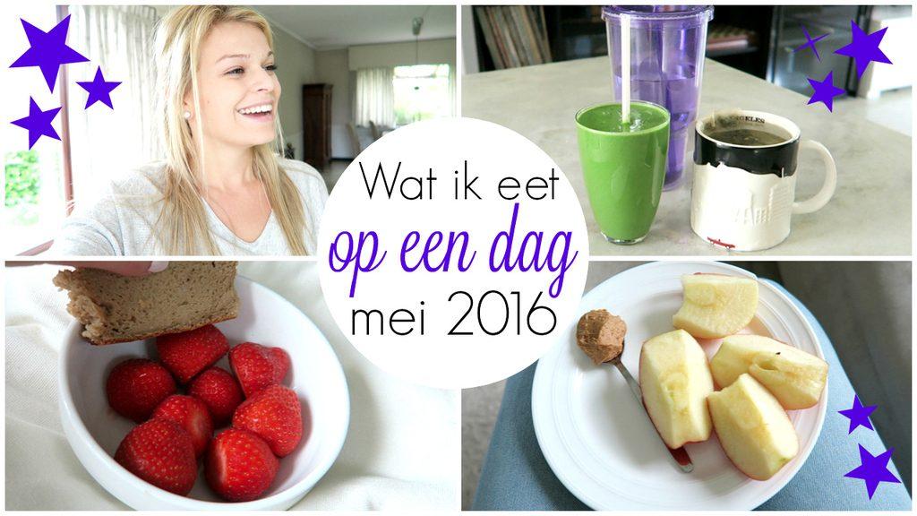 Filmpje ♥ Wat ik eet op een dag – Mei 2016